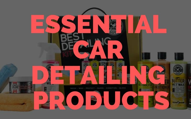 Essential Car Detailing Products