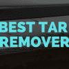 Best Tar Remover