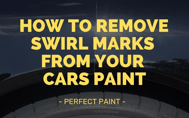 How to Remove Swirl Marks from Your Cars Paint - Complete Guide