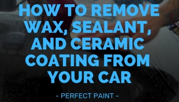 How to Remove Wax, Sealant, and Ceramic Coating from Your Car