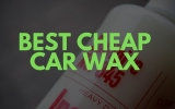 Best Cheap Car Wax – Tried, Tested & Reviewed