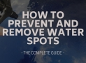 How to Prevent and Remove Water Spots