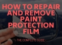 How To Repair and Remove Paint Protection Film