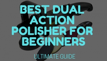 Best Dual Action Polishers for Beginners