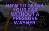 How to Detail Your Car Without a Pressure Washer