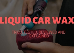 Liquid Car Wax – Tried, Tested, Reviewed and Explained